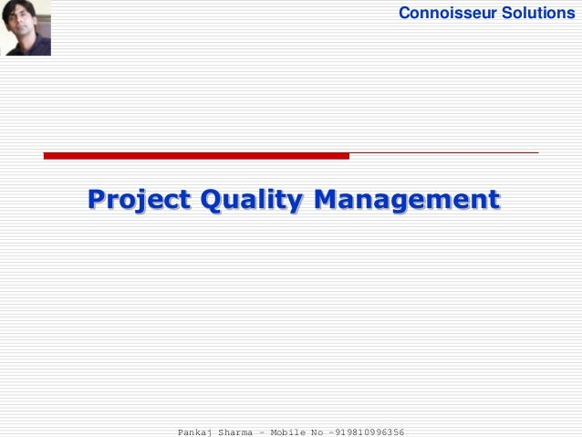 Connoisseur Solutions Project Quality Management Pankaj Sharma - Mobile No -919810996356
