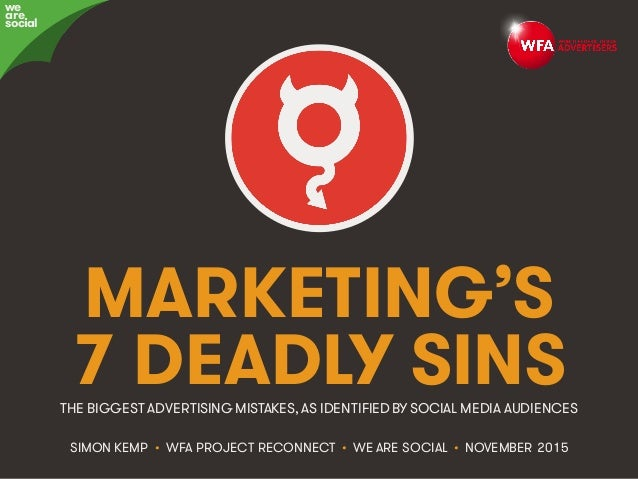Marketing's Deadly Sins • #ProjectReconnect • 1 MARKETING'S 7 DEADLY SINS SIMON KEMP • WFA PROJECT RECONNECT • WE ARE SOCI...