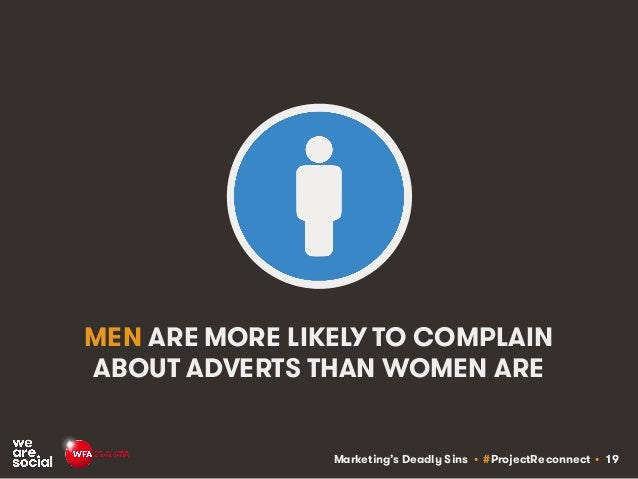 Marketing's Deadly Sins • #ProjectReconnect • 19 MEN ARE MORE LIKELY TO COMPLAIN ABOUT ADVERTS THAN WOMEN ARE