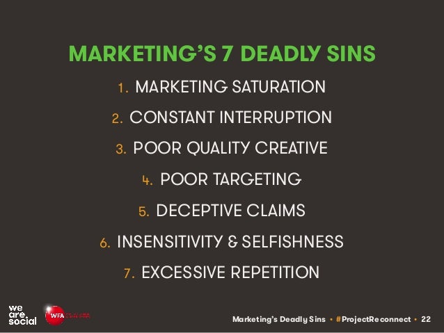 Marketing's Deadly Sins • #ProjectReconnect • 22 MARKETING'S 7 DEADLY SINS 1. MARKETING SATURATION 2. CONSTANT INTERRUPTIO...