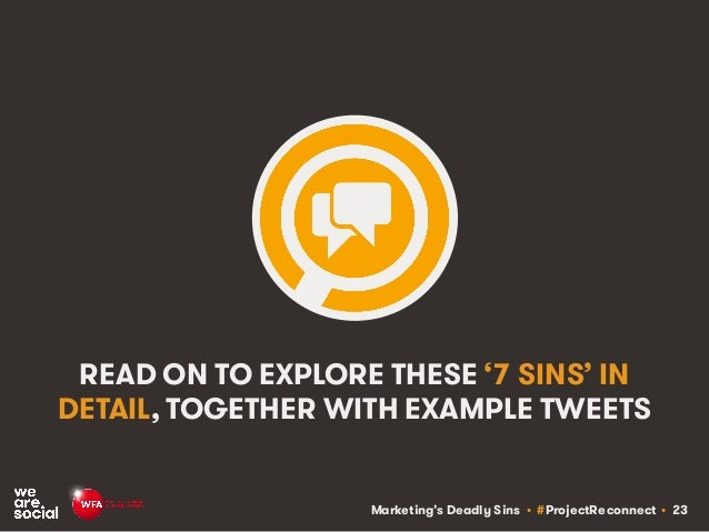 Marketing's Deadly Sins • #ProjectReconnect • 23 READ ON TO EXPLORE THESE '7 SINS' IN DETAIL, TOGETHER WITH EXAMPLE TWEETS