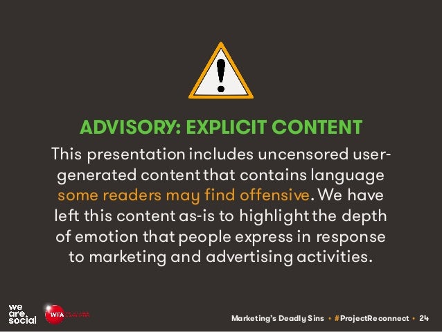 Marketing's Deadly Sins • #ProjectReconnect • 24 ADVISORY: EXPLICIT CONTENT This presentationincludes uncensored user- gen...