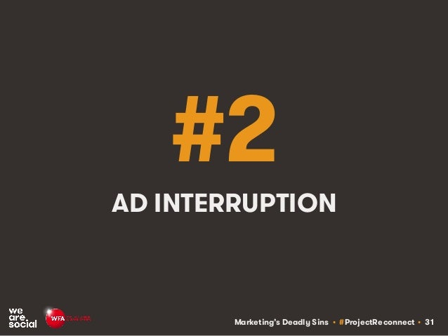Marketing's Deadly Sins • #ProjectReconnect • 31 #2 AD INTERRUPTION