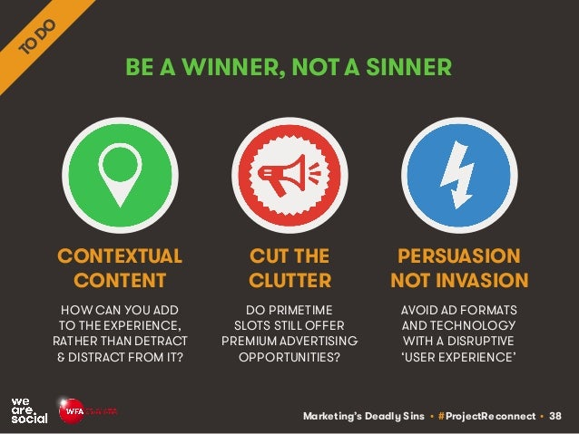 Marketing's Deadly Sins • #ProjectReconnect • 38 BE A WINNER, NOT A SINNER HOW CAN YOU ADD TO THE EXPERIENCE, RATHER THAN ...