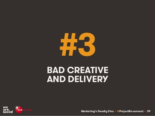 Marketing's Deadly Sins • #ProjectReconnect • 39 #3 BAD CREATIVE AND DELIVERY