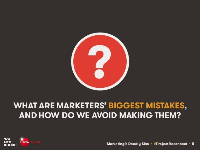 Marketing's Deadly Sins • #ProjectReconnect • 5 WHAT ARE MARKETERS' BIGGEST MISTAKES, AND HOW DO WE AVOID MAKING THEM? ?