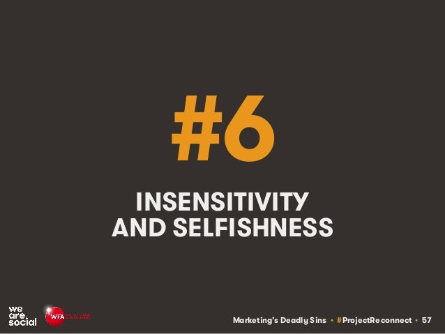Marketing's Deadly Sins • #ProjectReconnect • 57 #6 INSENSITIVITY AND SELFISHNESS