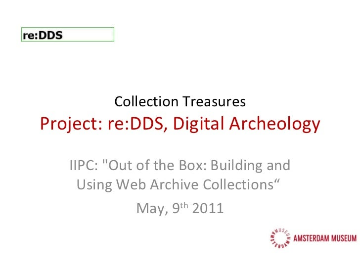 "Collection Treasures Project: re:DDS, Digital Archeology IIPC: ""Out of the Box: Building and Using Web Archive Collec..."