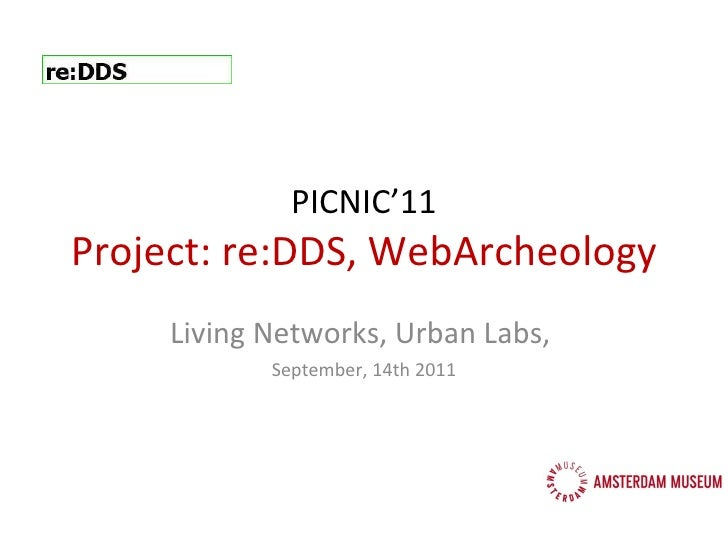 PICNIC'11 Project: re:DDS, WebArcheology Living Networks, Urban Labs,  September, 14th 2011