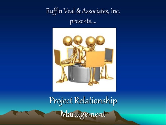Ruffin Veal & Associates, Inc. presents…. Project Relationship Management