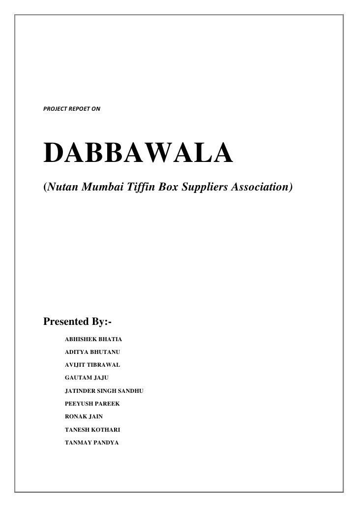 PROJECT REPOET ON     DABBAWALA (Nutan Mumbai Tiffin Box Suppliers Association)     Presented By:-       ABHISHEK BHATIA  ...