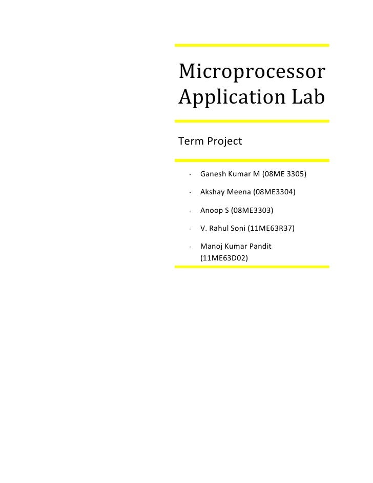 MicroprocessorApplication LabTerm Project  -   Ganesh Kumar M (08ME 3305)  -   Akshay Meena (08ME3304)  -   Anoop S (08ME3...