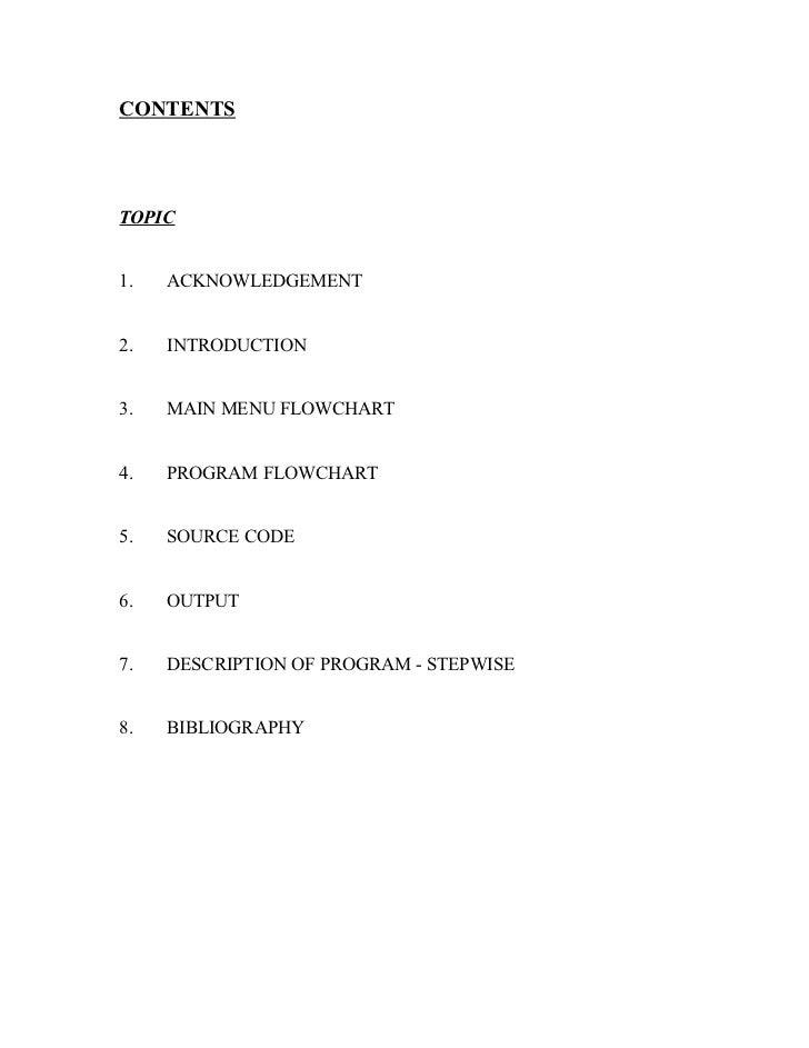 CONTENTSTOPIC1.   ACKNOWLEDGEMENT2.   INTRODUCTION3.   MAIN MENU FLOWCHART4.   PROGRAM FLOWCHART5.   SOURCE CODE6.   OUTPU...