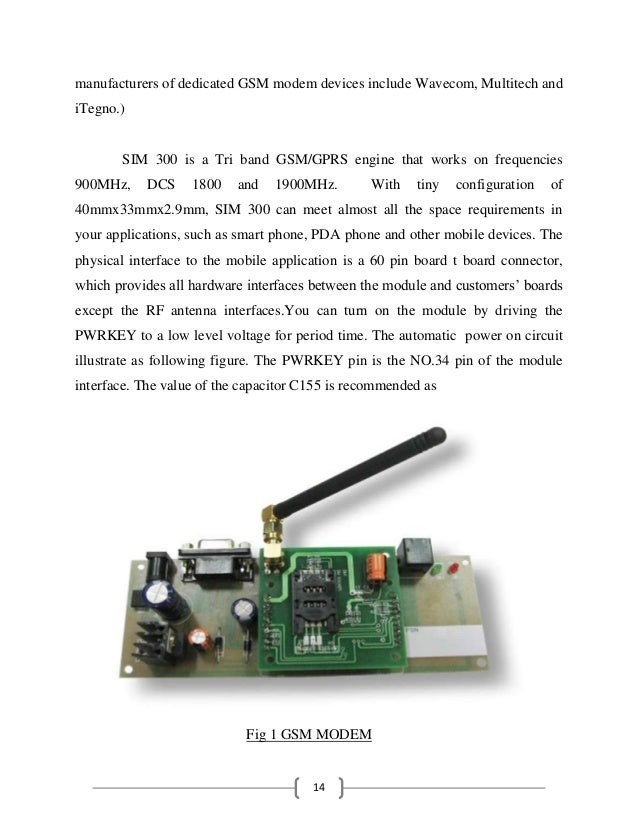 14 manufacturers of dedicated GSM modem devices include Wavecom, Multitech and iTegno.) SIM 300 is a Tri band GSM/GPRS eng...