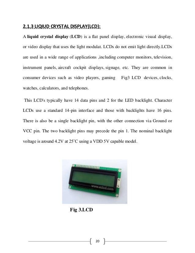 20 2.1.3 LIQIUD CRYSTAL DISPLAY(LCD): A liquid crystal display (LCD) is a flat panel display, electronic visual display, o...