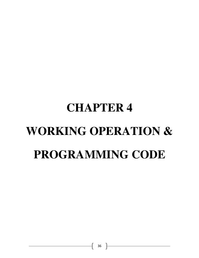 36 CHAPTER 4 WORKING OPERATION & PROGRAMMING CODE
