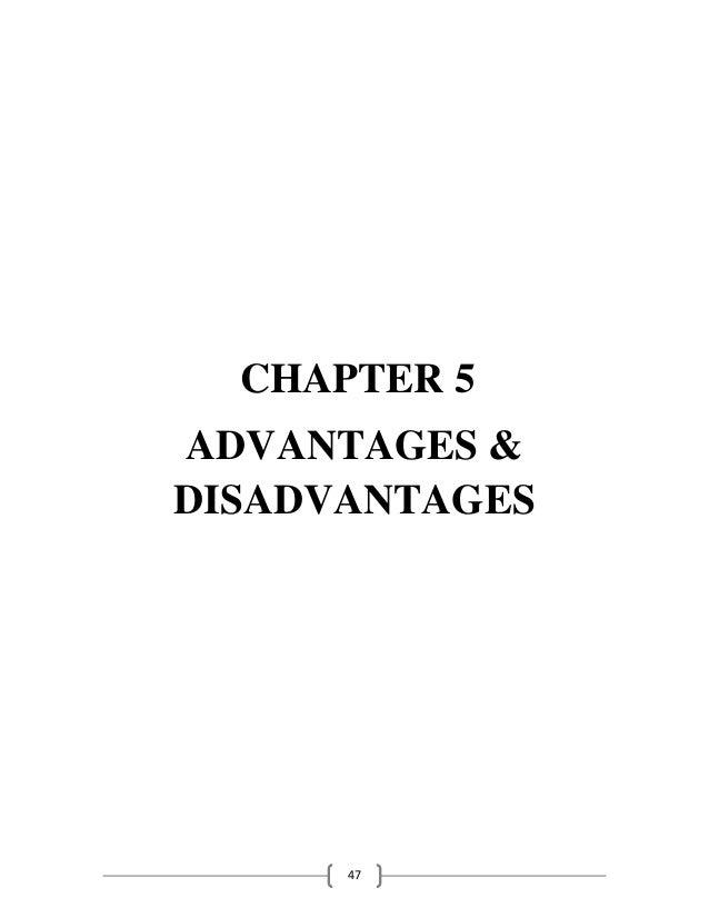 47 CHAPTER 5 ADVANTAGES & DISADVANTAGES