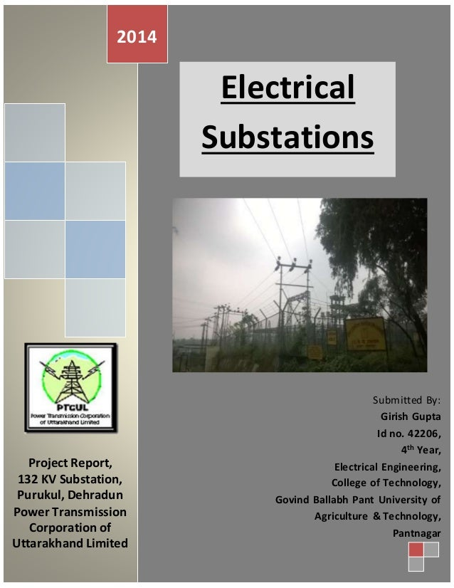 2014  Electrical  Substations  Project Report,  132 KV Substation,  Purukul, Dehradun  Power Transmission  Corporation of ...