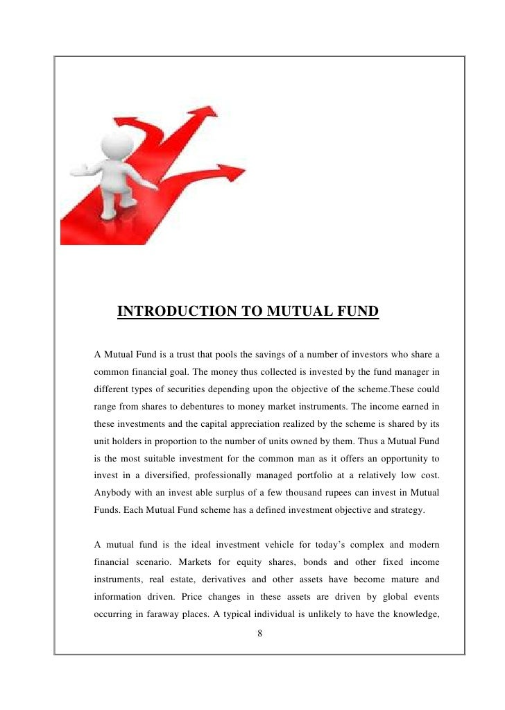 INTRODUCTION TO MUTUAL FUNDA Mutual Fund is a trust that pools the savings of a number of investors who share acommon fina...