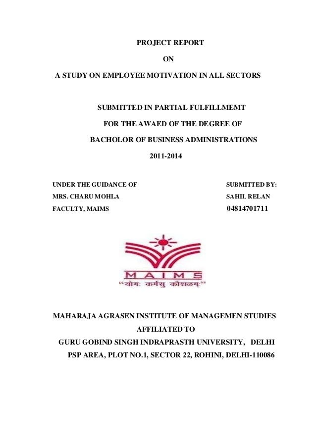 PROJECT REPORT ON A STUDY ON EMPLOYEE MOTIVATION IN ALL SECTORS SUBMITTED IN PARTIAL FULFILLMEMT FOR THE AWAED OF THE DEGR...