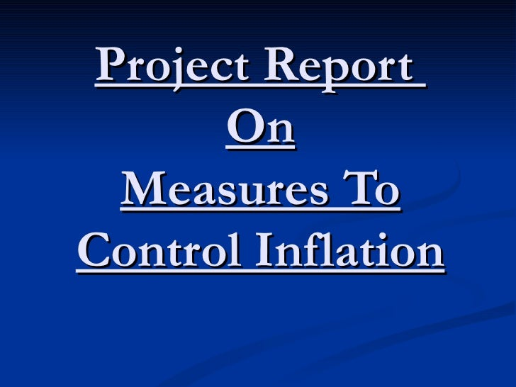 project report on inflation - a project report on inflation targeting: should central bank go for it  inflation is defined as a sustained general rise in prices in the economy.