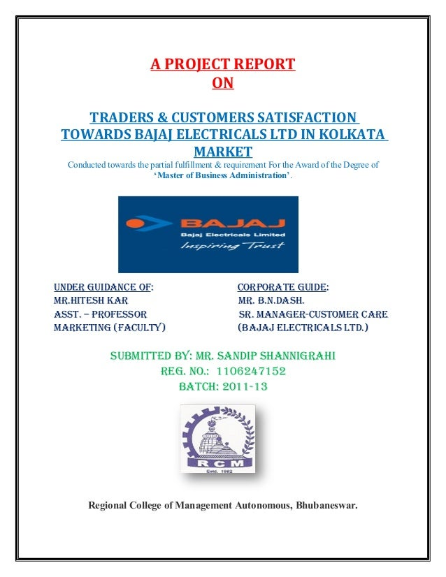 A PROJECT REPORT                               ON    TRADERS & CUSTOMERS SATISFACTION TOWARDS BAJAJ ELECTRICALS LTD IN KOL...
