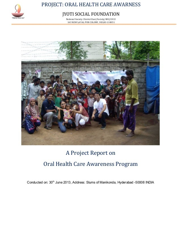 PROJECT: ORAL HEALTH CARE AWARNESS JYOTI SOCIAL FOUNDATION National Society: District East/Society/802/2013 143 NEW LAYAL ...