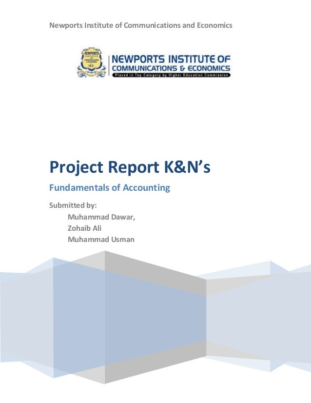 Newports Institute of Communications and Economics  Project Report K&N's Fundamentals of Accounting Submitted by: Muhammad...