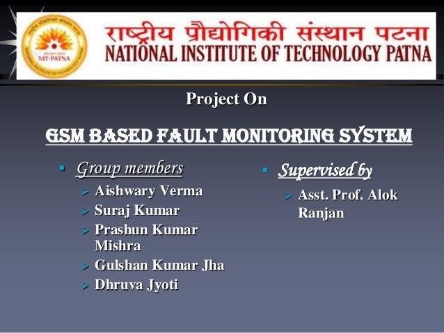 Project On  GSM Based Fault Monitoring System   Group members       Aishwary Verma Suraj Kumar Prashun Kumar Mishra ...