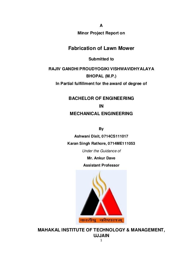 1  A  Minor Project Report on  Fabrication of Lawn Mower  Submitted to  RAJIV GANDHI PROUDYOGIKI VISHWAVIDHYALAYA  BHOPAL ...