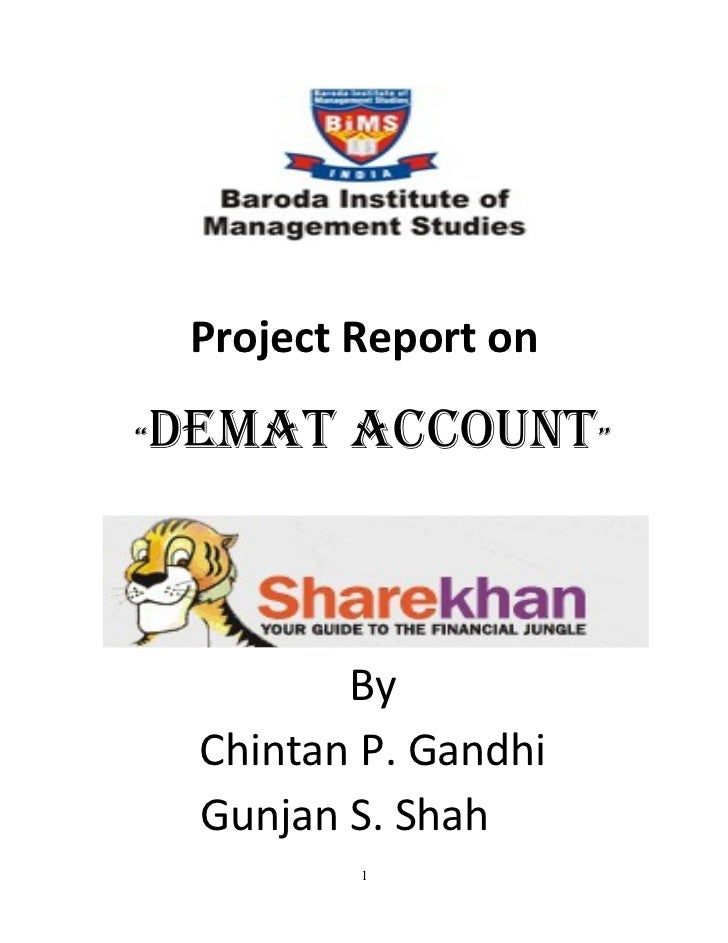 "Project Report on  ""   Demat account""                By      Chintan P. Gandhi      Gunjan S. Shah              1"