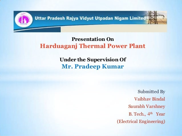 Presentation On  Harduaganj Thermal Power Plant Under the Supervision Of  Mr. Pradeep Kumar  Submitted By Vaibhav Bindal S...