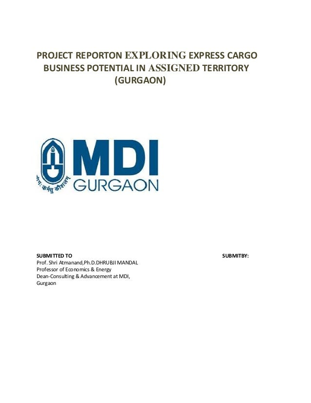 PROJECT REPORTON EXPLORING EXPRESS CARGO BUSINESS POTENTIAL IN ASSIGNED TERRITORY (GURGAON)  SUBMITTED TO Prof. Shri Atman...