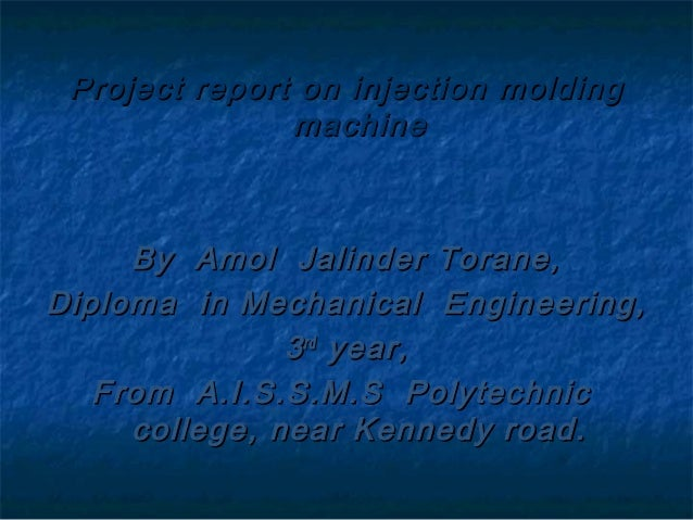 Project report on injection moldingProject report on injection molding machinemachine By Amol Jalinder Torane,By Amol Jali...