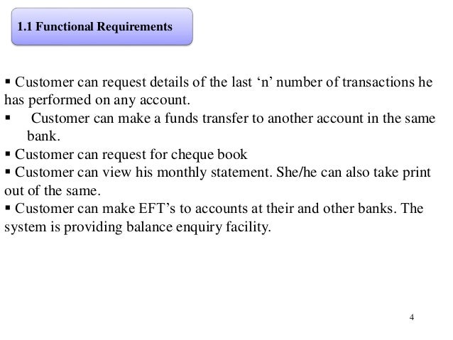 4  Customer can request details of the last 'n' number of transactions he has performed on any account.  Customer can ma...