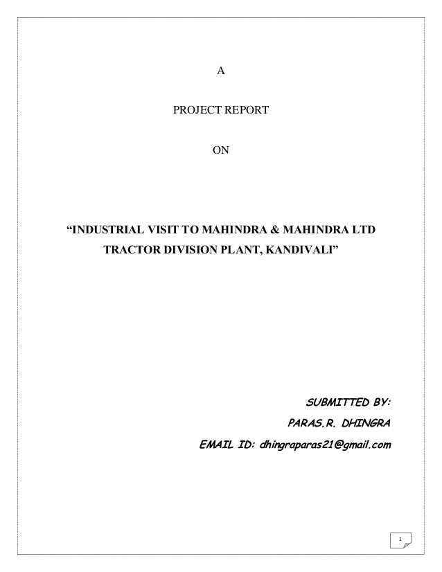 """A  PROJECT REPORT  ON  """"INDUSTRIAL VISIT TO MAHINDRA & MAHINDRA LTD TRACTOR DIVISION PLANT, KANDIVALI""""  SUBMITTED BY: PARA..."""
