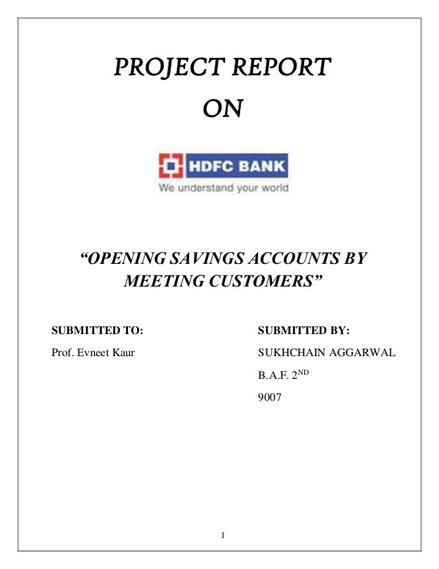project report on hdfc bank A project report on opening savings account by meeting customers for hdfc bank, pune prepared by- ritwik sinha suryadatta institute of management an.