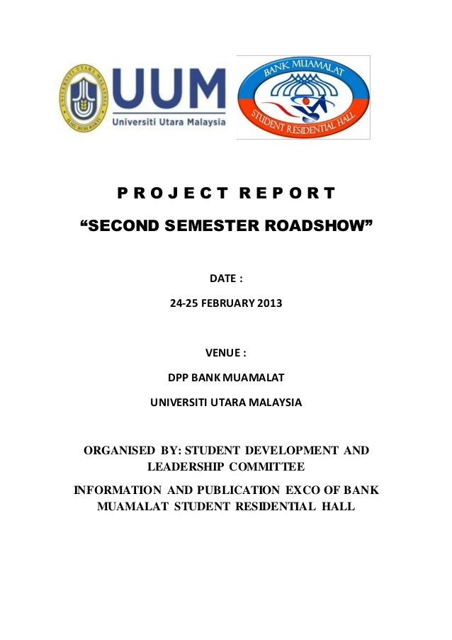 "P R O J E C T R E P O R T ""SECOND SEMESTER ROADSHOW"" DATE : 24-25 FEBRUARY 2013 VENUE : DPP BANK MUAMALAT UNIVERSITI UTARA..."