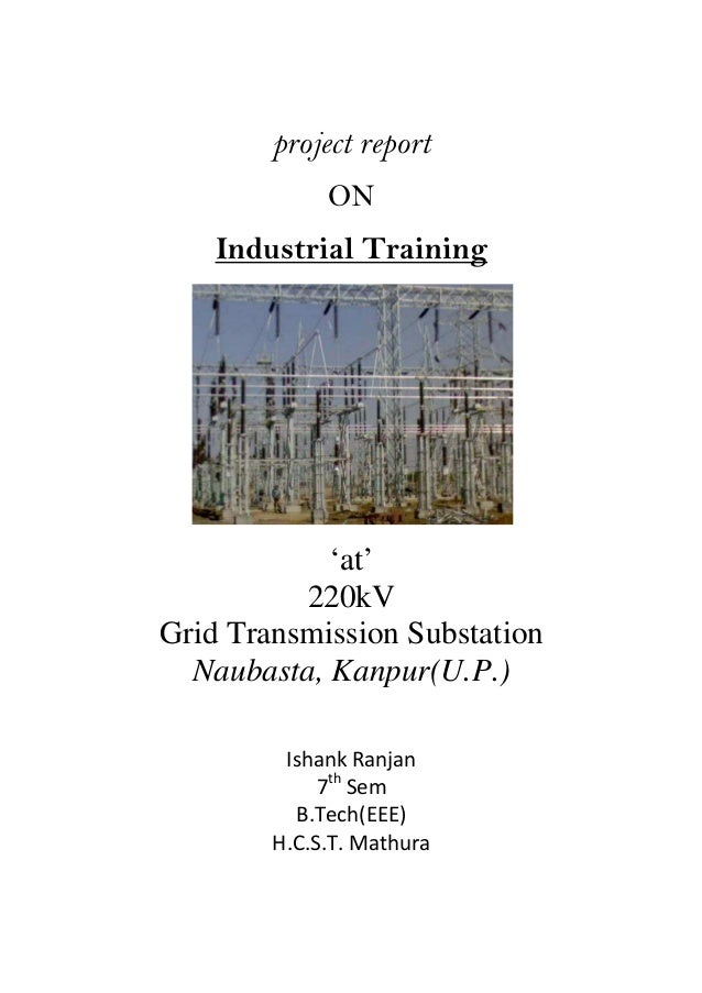project report ON Industrial Training 'at' 220kV Grid Transmission Substation Naubasta, Kanpur(U.P.) Ishank Ranjan 7th Sem...