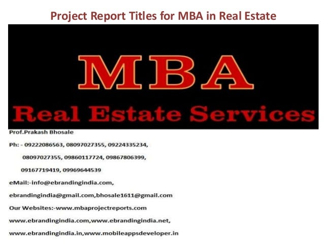 mba project on real estate As a student in our mba and msre dual degree program, you'll master broad- based business fundamentals and gain expertise that you can immediately apply in today's competitive real estate industry from engaging in a semester-long consulting project to developing business plans for property developers, you'll be.