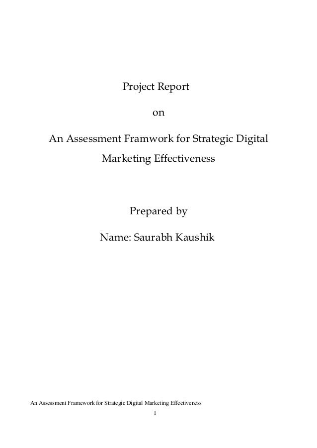 Project ReportonAn Assessment Framwork for Strategic DigitalMarketing EffectivenessPrepared byName: Saurabh KaushikAn Asse...