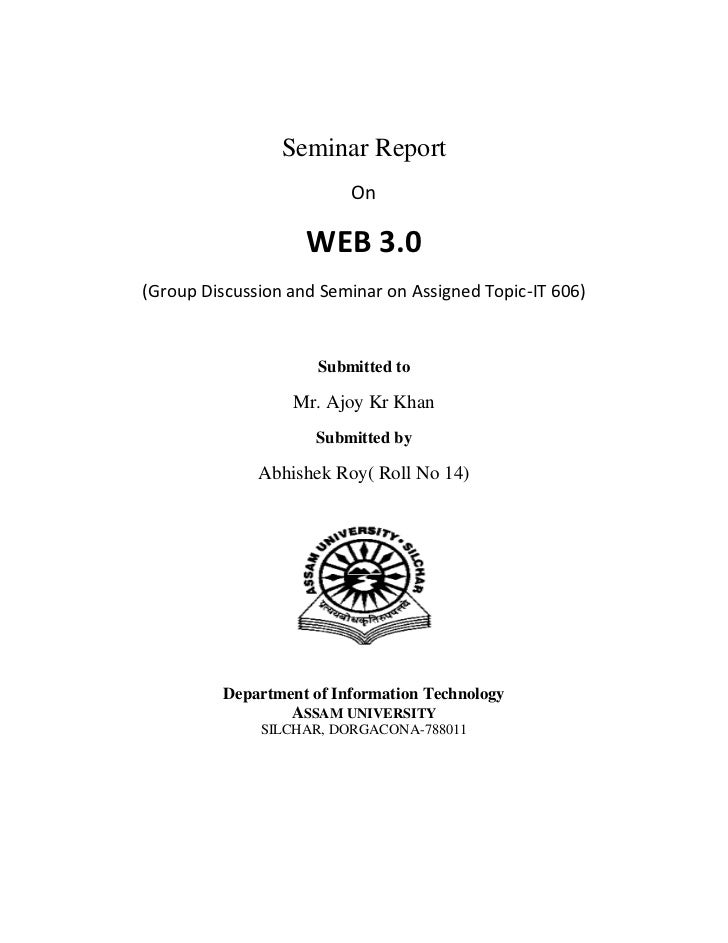 Seminar Report<br />On<br />WEB 3.0<br />(Group Discussion and Seminar on Assigned Topic-IT 606)<br />Submitted to<br />Mr...