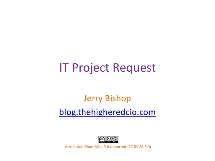 IT Project Request<br />Jerry Bishop<br />blog.thehigheredcio.com<br />Attribution-ShareAlike 3.0 Unported (CC BY-SA 3.0)<...
