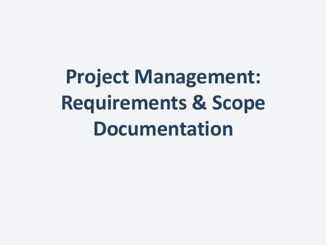 Project Management:Requirements & ScopeDocumentation