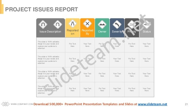 WWW.COMPANY.COM 21 Issue Description Reported on Reported By Owner Severity Priority Status This slide is 100% editable. A...