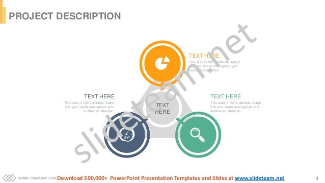 WWW.COMPANY.COM 4 PROJECT DESCRIPTION TEXT HERE This slide is 100% editable. Adapt it to your needs and capture your audie...