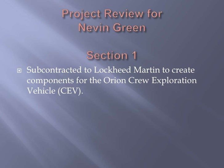 Project Review forNevin GreenSection 1<br />Subcontracted to Lockheed Martin to create  components for the Orion Crew Expl...