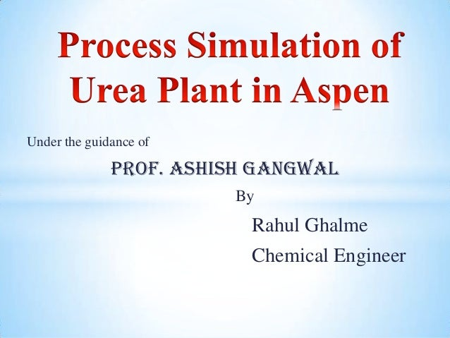 Under the guidance of Prof. Ashish Gangwal By Rahul Ghalme Chemical Engineer