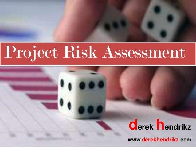 Project Risk Assessment derek hendrikz www.derekhendrikz.com