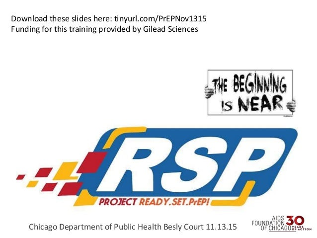 Chicago Department of Public Health Besly Court 11.13.15 Download these slides here: tinyurl.com/PrEPNov1315 Funding for t...